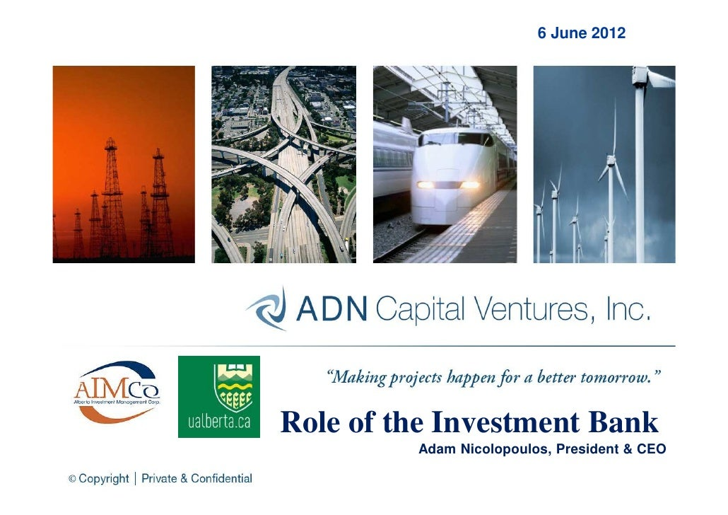 6 June 2012Role of the Investment Bank         Adam Nicolopoulos, President & CEO