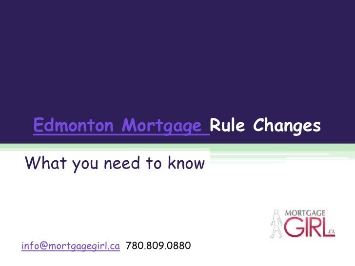 Edmonton Mortgage Rule Changes<br />What you need to know<br />info@mortgagegirl.ca  780.809.0880<br />