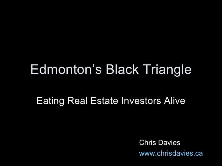 Edmonton's Black Triangle Eating Real Estate Investors Alive Chris Davies www.chrisdavies.ca