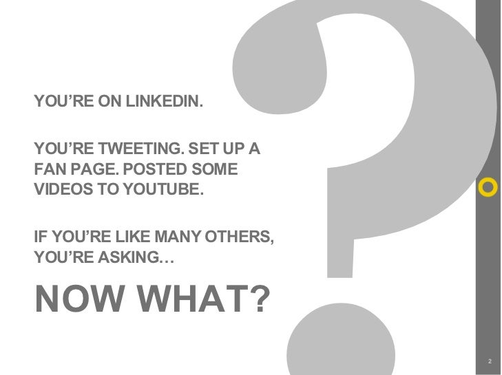 YOU'RE ON LINKEDIN.  YOU'RE TWEETING. SET UP A FAN PAGE. POSTED SOME VIDEOS TO YOUTUBE.  IF YOU'RE LIKE MANY OTHERS, YOU'R...