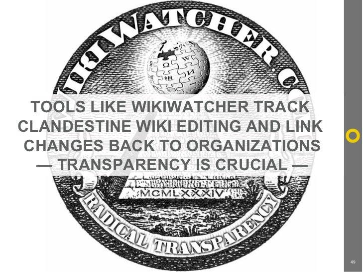 TOOLS LIKE WIKIWATCHER TRACK CLANDESTINE WIKI EDITING AND LINK  CHANGES BACK TO ORGANIZATIONS    — TRANSPARENCY IS CRUCIAL...