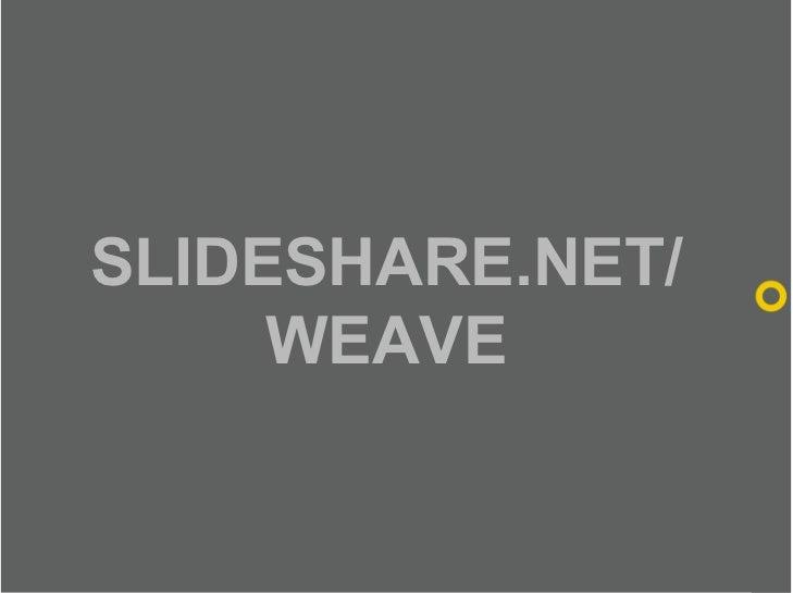 SLIDESHARE.NET/      WEAVE