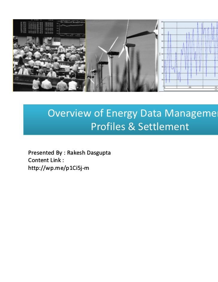 Overview of Energy Data Management :               Profiles & SettlementPresented By : Rakesh DasguptaContent Link :http:/...