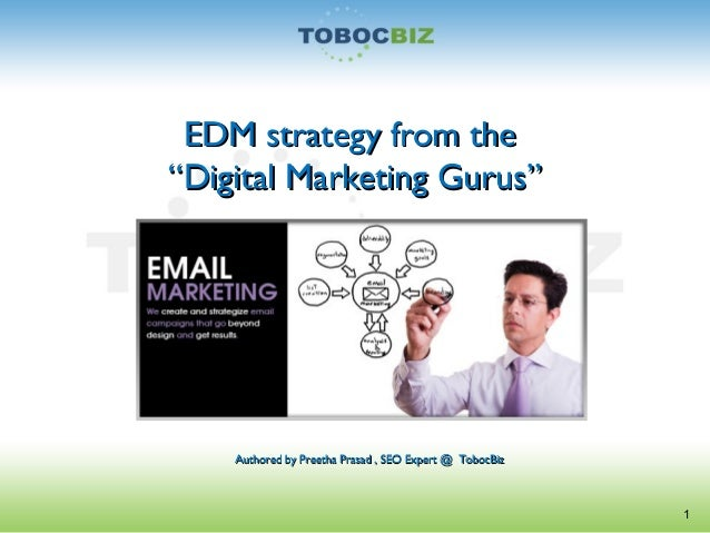 "EDM strategy from theEDM strategy from the""Digital Marketing Gurus""""Digital Marketing Gurus""1Authored by Preetha Prasad , ..."