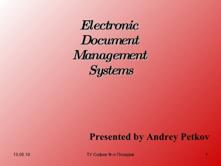 Electronic  Document  Management  Systems Presented by Andrey Petkov