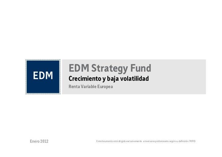 EDM Strategy Fund             Crecimiento y baja volatilidad             Renta Variable EuropeaEnero 2012                E...