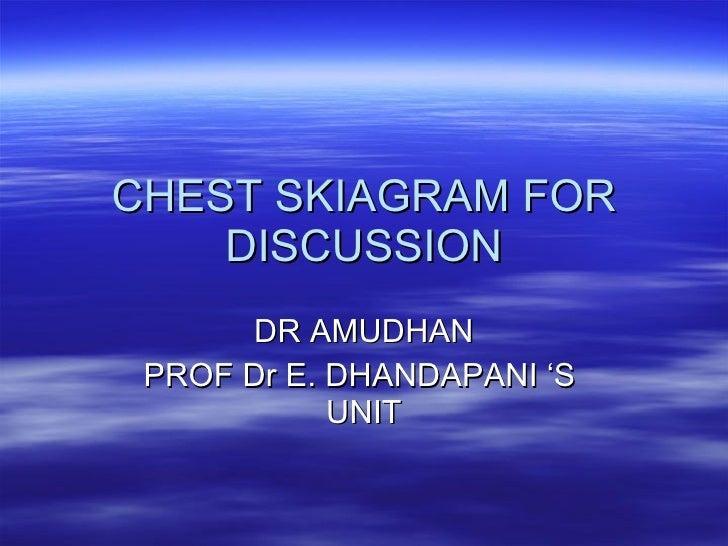 CHEST SKIAGRAM FOR DISCUSSION DR AMUDHAN PROF Dr E. DHANDAPANI 'S  UNIT