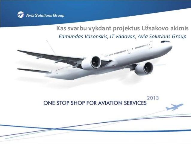 Kas svarbu vykdant projektus Užsakovo akimisEdmundas Vasonskis, IT vadovas, Avia Solutions Group