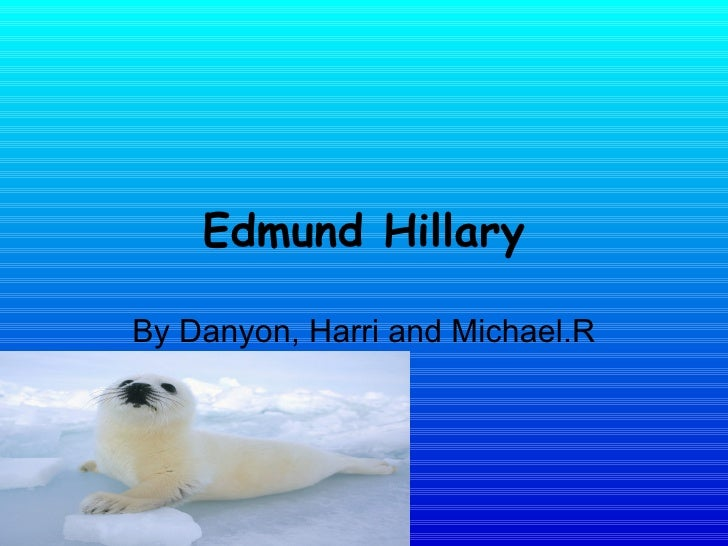 Edmund Hillary By Danyon, Harri and Michael.R
