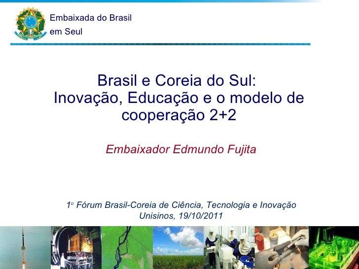 Embaixada do Brasil em Seul Brasil e Coreia do Sul:  Inovação, Educação e o modelo de cooperação 2+2 Embaixador Edmundo Fu...