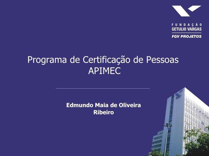Programa de Certificação de Pessoas  APIMEC Edmundo Maia de Oliveira Ribeiro