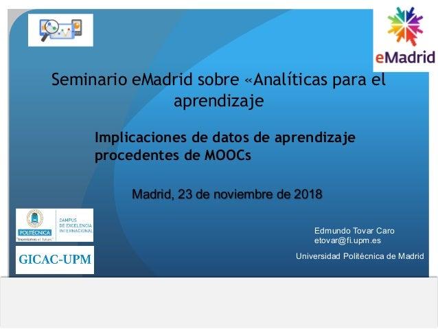 Implicaciones de datos de aprendizaje procedentes de MOOCs Seminario eMadrid sobre «Analíticas para el aprendizaje Madrid,...