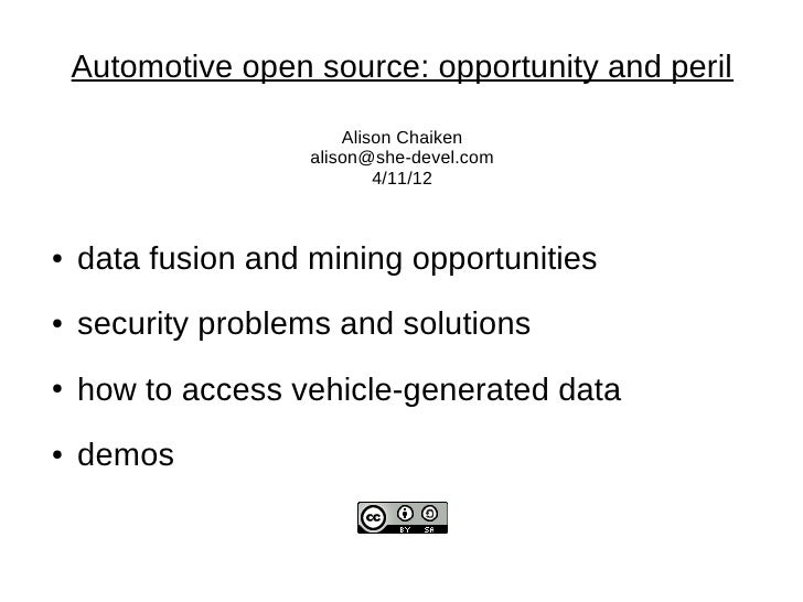 Automotive open source: opportunity and peril                        Alison Chaiken                    alison@she-devel.co...