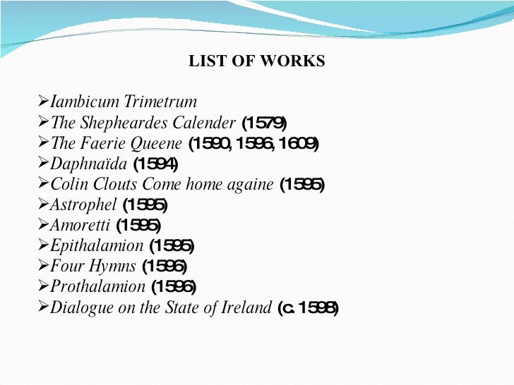 <ul><li>LIST OF WORKS </li></ul><ul><li>Iambicum Trimetrum  </li></ul><ul><li>The Shepheardes Calender  (1579) </li></ul><...