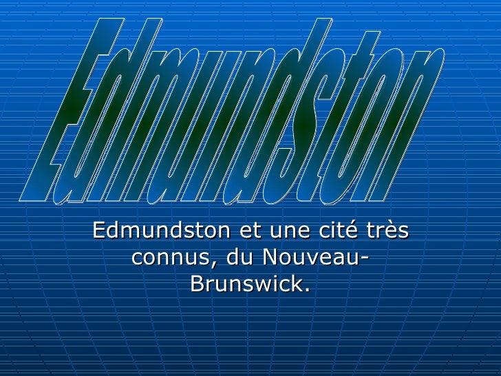 Edmundston et une cité très connus, du Nouveau-Brunswick. Edmundston