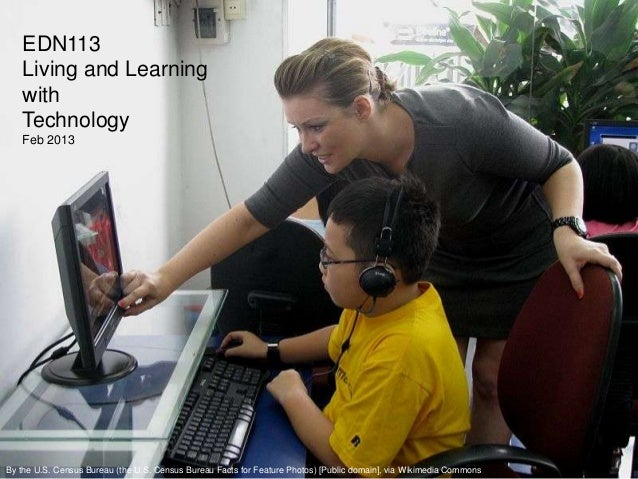 EDN113   Living and Learning   with   Technology   Feb 2013By the U.S. Census Bureau (the U.S. Census Bureau Facts for Fea...