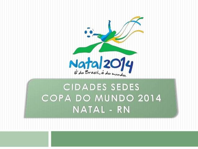 NATAL – DADOS GERAIS  Estado: Rio Grande do Norte  Gentílico: Natalense  Área: 167,273 km²  População: 853 929 hab IBG...