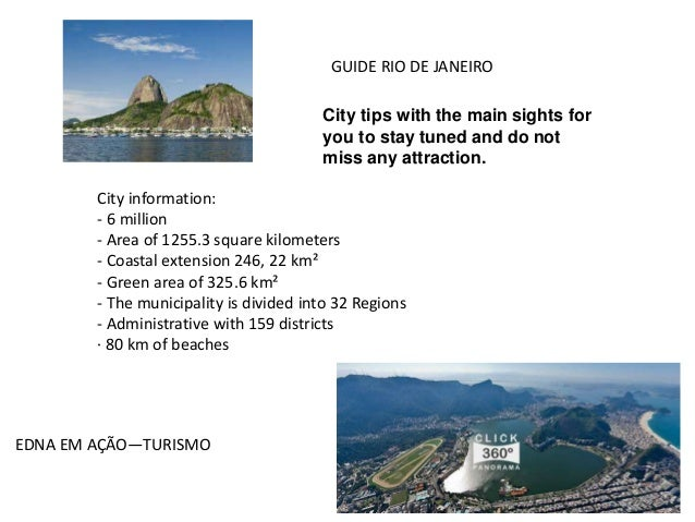 GUIDE RIO DE JANEIRO City tips with the main sights for you to stay tuned and do not miss any attraction. City information...