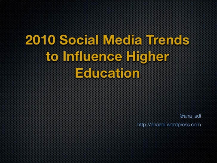2010 Social Media Trends    to Influence Higher         Education                                    @ana_adi              ...
