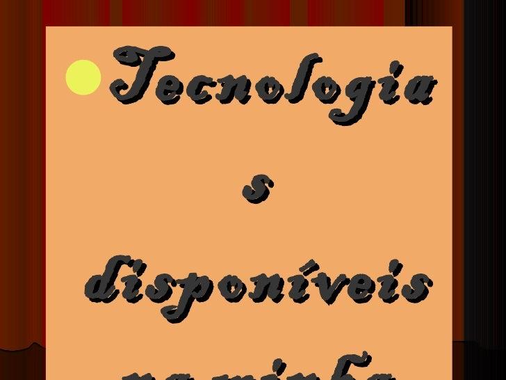 <ul><li>Tecnologias disponíveis na minha escola. </li></ul>