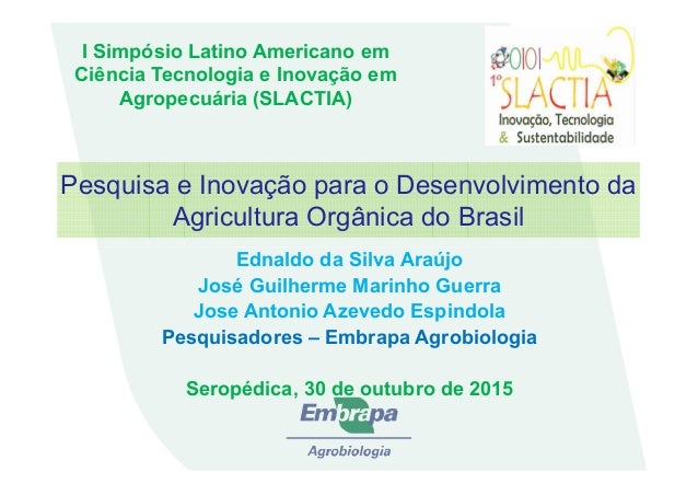 Pesquisa e Inovação para o Desenvolvimento da Agricultura Orgânica do Brasil I Simpósio Latino Americano em Ciência Tecnol...