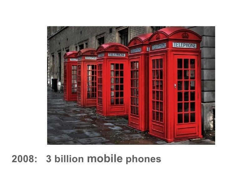 2008:  3 billion  mobile  phones