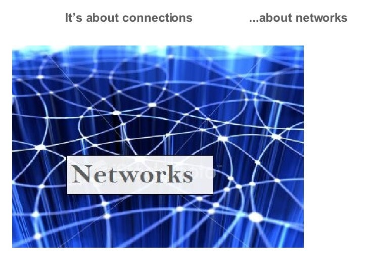 It's about connections ...about networks