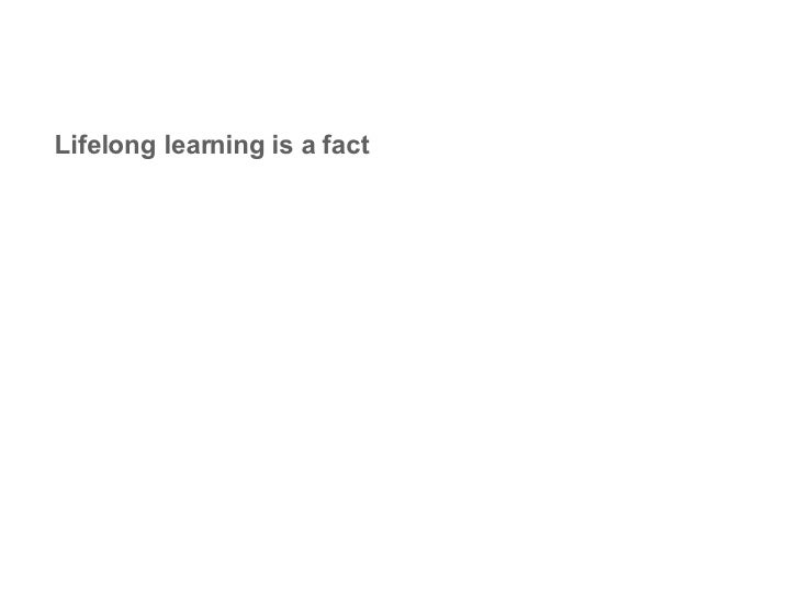 Lifelong learning is a fact