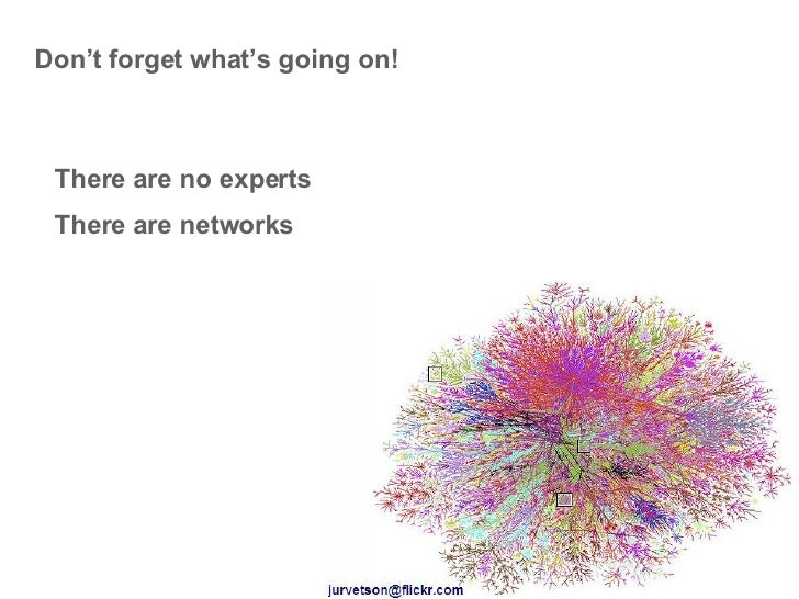 Don't forget what's going on! There are no experts There are networks