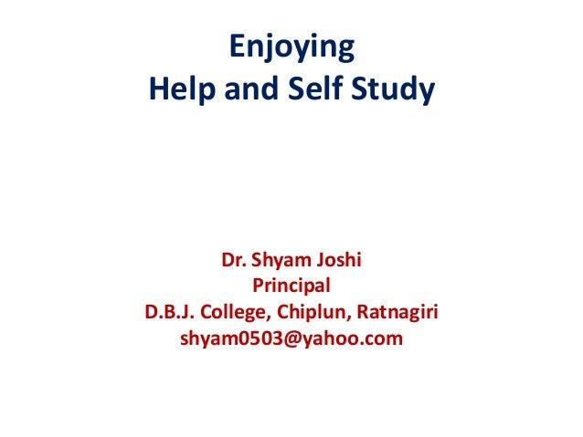 EnjoyingHelp and Self Study         Dr. Shyam Joshi             PrincipalD.B.J. College, Chiplun, Ratnagiri    shyam0503@y...