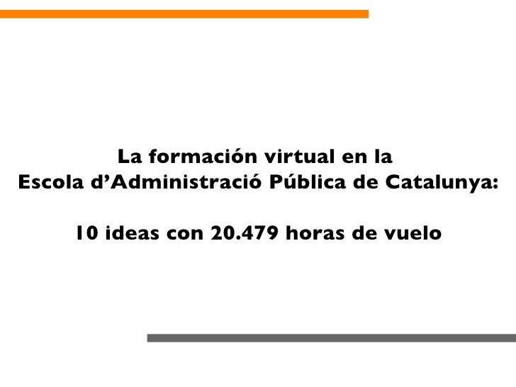 La formación virtual en la  Escola d'Administració Pública de Catalunya: 10 ideas con 20.479 horas de vuelo