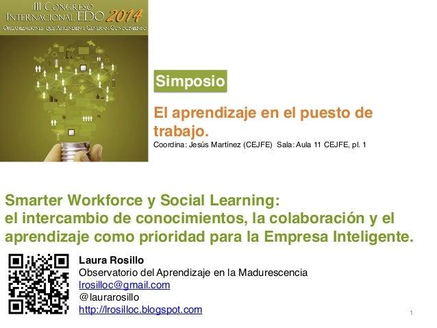 1 Smarter Workforce y Social Learning:! el intercambio de conocimientos, la colaboración y el aprendizaje como prioridad p...