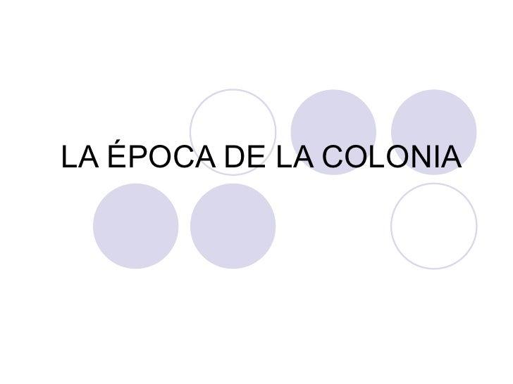 LA ÉPOCA DE LA COLONIA