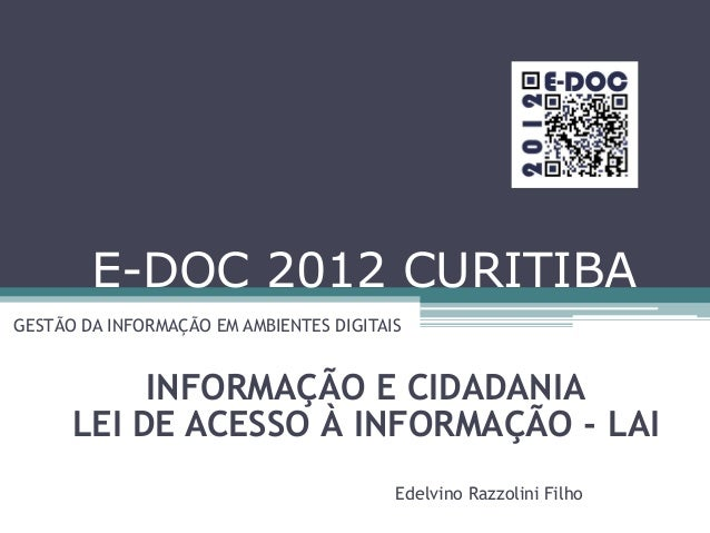 E-DOC 2012 CURITIBA GESTÃO DA INFORMAÇÃO EM AMBIENTES DIGITAIS INFORMAÇÃO E CIDADANIA LEI DE ACESSO À INFORMAÇÃO - LAI Ede...
