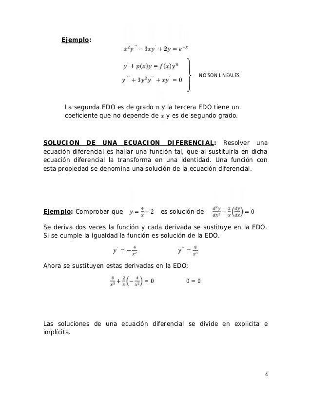 4 NO SON LINEALES Ejemplo: ′′ − 3 ′ + 2 = ′ + ( ) = ( ) ′′′ + 3 ′′ + ′ = 0 La segunda EDO es de grado y la tercera EDO tie...