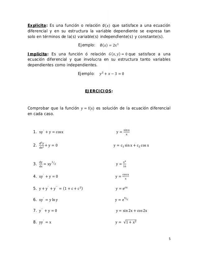 5 Explicita: Es una función o relación ∅( ) que satisface a una ecuación diferencial y en su estructura la variable depend...