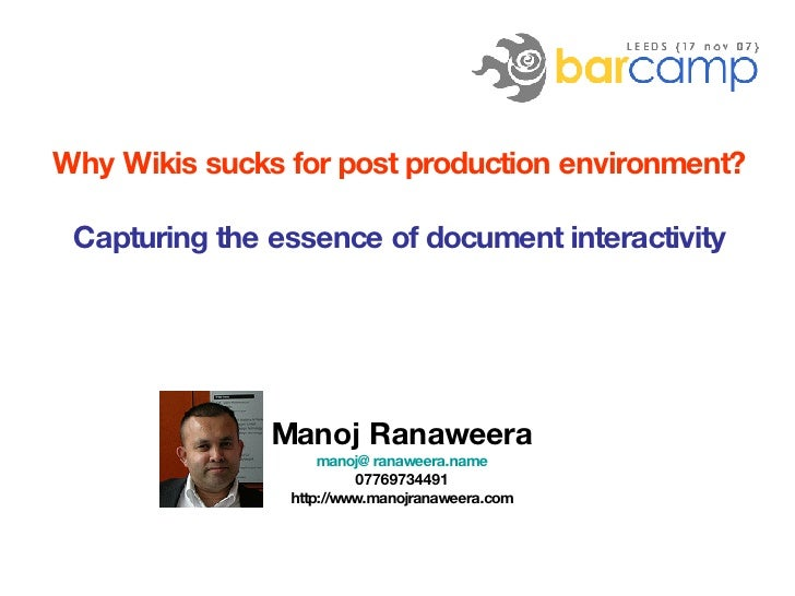 Why Wikis sucks for post production environment?   Capturing the essence of document interactivity  Manoj Ranaweera [email...