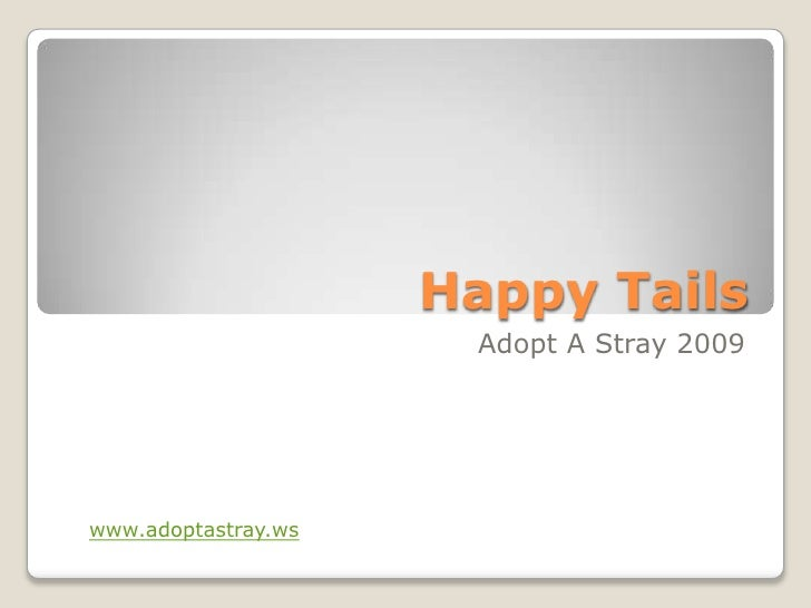 Happy Tails <br />Adopt A Stray 2009 <br />www.adoptastray.ws<br />