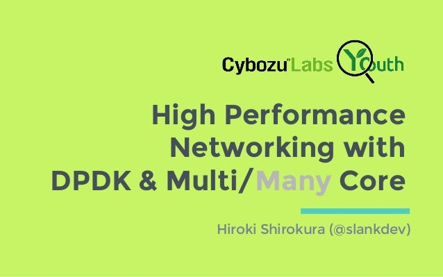 High Performance Networking with DPDK & Multi/Many Core Hiroki Shirokura (@slankdev)
