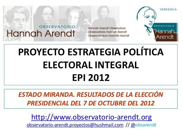 PROYECTO ESTRATEGIA POLÍTICA    ELECTORAL INTEGRAL          EPI 2012ESTADO MIRANDA. RESULTADOS DE LA ELECCIÓN   PRESIDENCI...