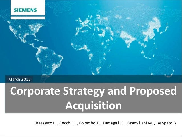 Corporate Strategy and Proposed Acquisition March 2015 Baessato L. , Cecchi L. , Colombo F. , Fumagalli F. , Granvillani M...