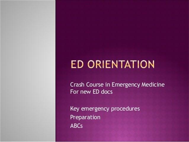 Crash Course in Emergency MedicineFor new ED docsKey emergency proceduresPreparationABCs