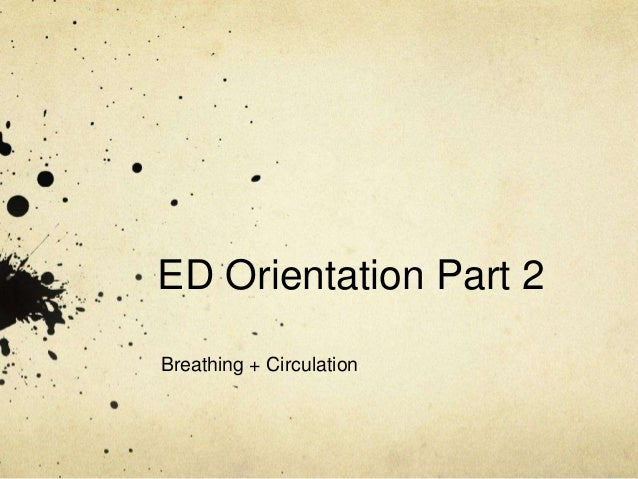 ED Orientation Part 2Breathing + Circulation