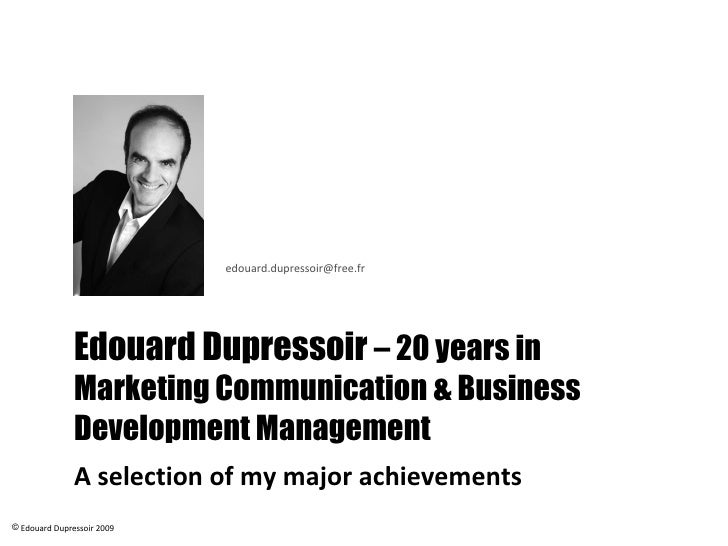 Edouard Dupressoir  – 20 years in Business Development & Marketing Management  A selection of my major achievements <ul><l...