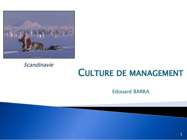 Scandinavie              CULTURE DE MANAGEMENT                    Edouard BARRA                                    1