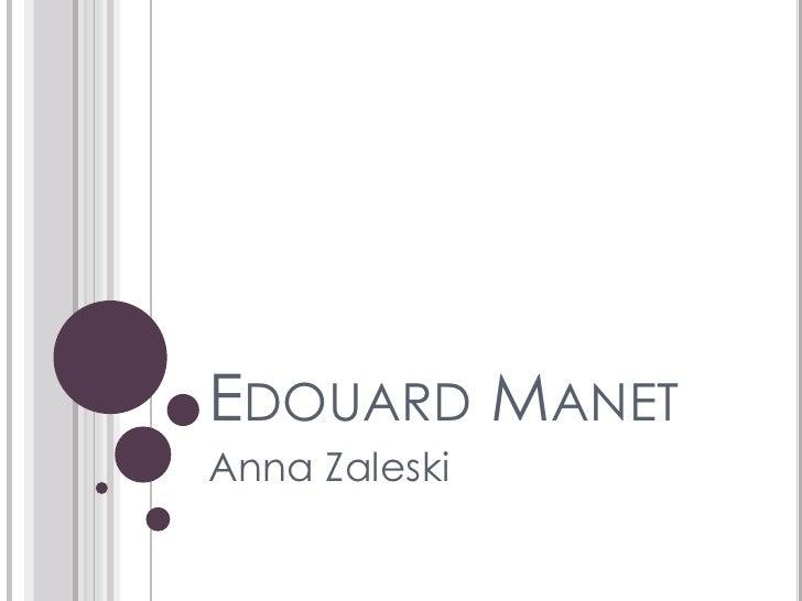EDOUARD MANET Anna Zaleski