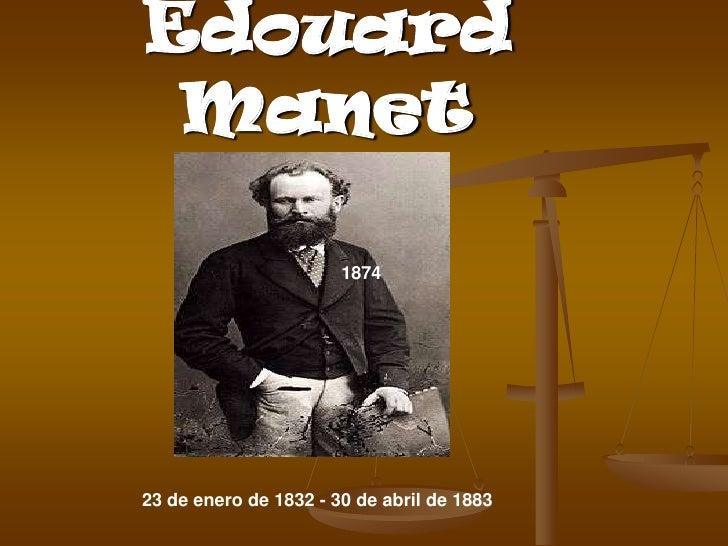 Edouard Manet                       187423 de enero de 1832 - 30 de abril de 1883