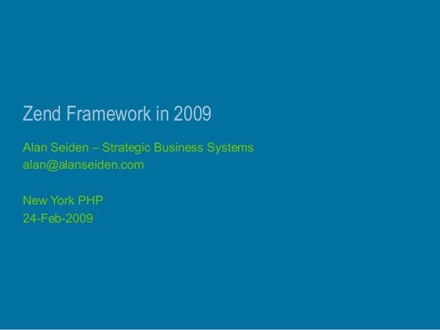 Zend Framework in 2009 Alan Seiden – Strategic Business Systems alan@alanseiden.com New York PHP 24-Feb-2009