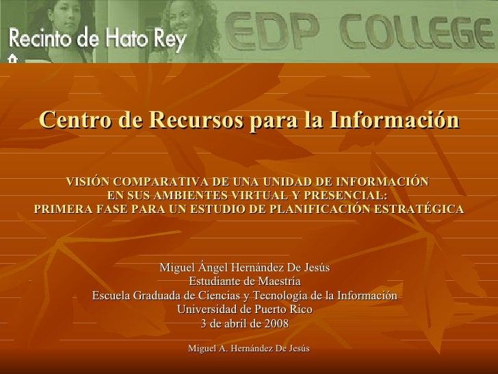 Centro de Recursos para la Información VISIÓN COMPARATIVA DE UNA UNIDAD DE INFORMACIÓN  EN SUS AMBIENTES VIRTUAL Y PRESENC...