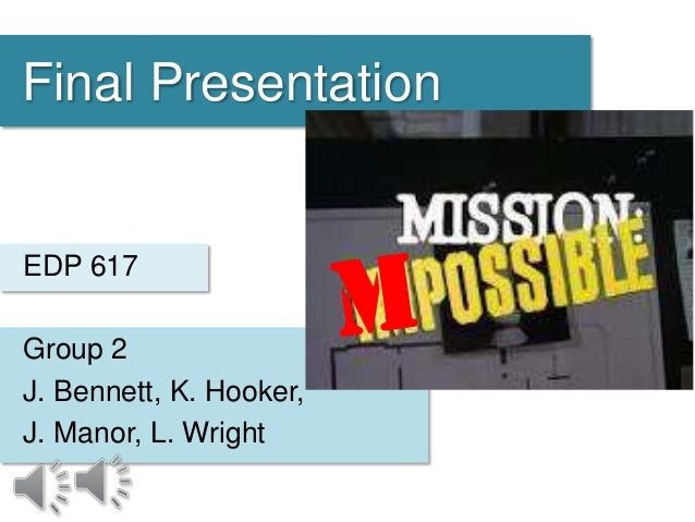 Final Presentation Group 2 J. Bennett, K. Hooker, J. Manor, L. Wright EDP 617